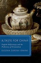 A taste for China : English subjectivity and the prehistory of Orientalism