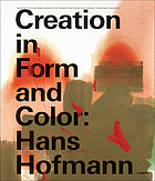Creation in form and color : Hans Hofmann : University of California, Berkeley Art Museum and Pacific Film Archive, Kunsthalle Bielefeld