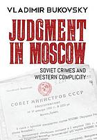 Judgment in Moscow : Soviet crimes and Western complicity