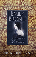 Emily Brontë : a life in 20 poems