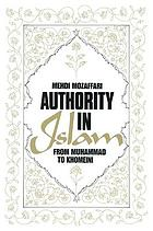 Authority in Islam : from Muhammad to Khomeini