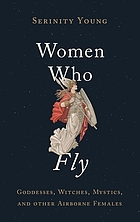 Women who fly : goddesses, witches, mystics, and other airborne females