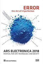 Error, the art of imperfection : Ars Electronica 2018, Festival for Art, Technology, and Society
