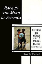 Race in the Mind of America Breaking the Vicious Circle Between Blacks and Whites