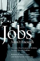 Jobs aren't enough : toward a new economic mobility for low-income families
