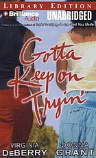 Gotta keep on tryin' : a novel