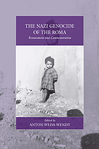 The Nazi genocide of the Roma : reassessment and commemoration ; edited by Anton Weiss-Wendt.