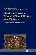 Classics in Northern European church history over 500 Years : essays in honour of Anders Jarlert