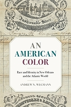 AMERICAN COLOR : race and identity in new orleans and the atlantic world.