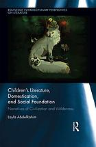 Children's literature, domestication, and social foundation : narratives of civilization and wilderness