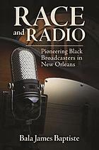 Race and radio : pioneering black broadcasters in New Orleans