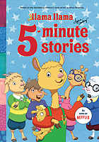 Llama Llama 5-minute stories : based on the bestselling children's book series by Anna Dewdney.
