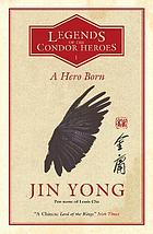 HERO BORN : legends of the condor heroes.