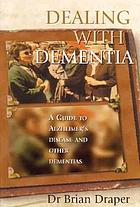 Dealing with dementia : a guide to Alzheimer's disease and other dementias