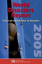 World disasters report 2005 : focus on information in disasters