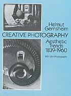 Creative photography : aesthetic trends 1839-1960