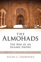 The Almohads : the rise of an Islamic empire