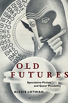 Old futures : speculative fiction and queer possibility