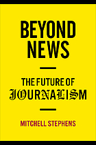 Beyond news : the future of journalism