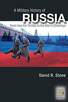A military history of Russia : from Ivan the Terrible to the war in Chechnya