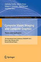 Computer vision, imaging and computer graphics : theory and application : 7th International Joint Conference, VISIGRAPP 2012, Rome, Italy, February 24-26, 2012, Revised selected papers