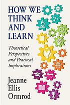 How we think and learn : theoretical perspectives and practical implications
