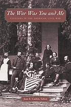 The war was you and me : civilians in the American Civil War