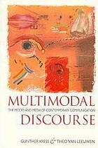 Multimodal discourse : the modes and media of contemporary communication