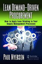 Lean demand-driven procurement : how to apply Lean thinking to your supply management processes