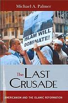 The last crusade : americanism and the Islamic reformation