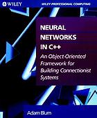 Neural networks in C++ : an object-oriented framework for building connectionist systems