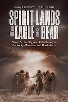 Spirit lands of the eagle and bear : numic archaeology and ethnohistory in the Rocky Mountains and borderlands