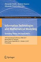 Information technologies and mathematical modelling : queueing theory and applications : 16th International Conference, ITMM 2017, named after A.F. Terpugov, Kazan, Russia, September 29-October 3, 2017, Proceedings