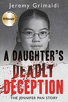 A daughter's deadly deception : the Jennifer Pan Story