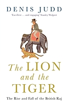 The lion and the tiger : the rise and fall of the British Raj, 1600-1947