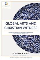 Global arts and Christian witness : exegeting culture, translating the message, and communicating Christ