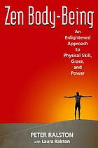 Zen body-being : an enlightened approach to physical skill, grace, and power