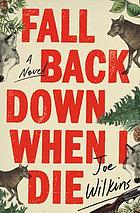 Fall back down when I die : a novel