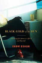 Black gold of the sun : searching for home in Africa and beyond