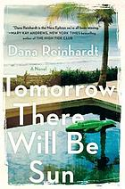 Tomorrow there will be sun : a novel