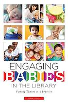 Engaging babies in the library : putting theory into practice