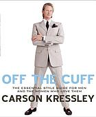 Off the cuff : the essential style guide for men and the women who love them