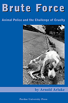 Brute force : animal police and the challenge of cruelty