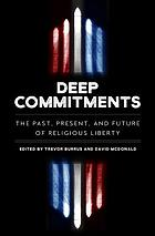 Deep commitments : the past, present, and future of religious liberty