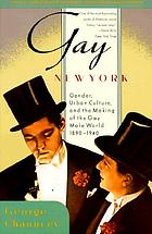 Gay New York : gender, urban culture, and the makings of the gay male world, 1890-1940
