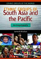 Ethnic groups of South Asia and the Pacific : an encyclopedia
