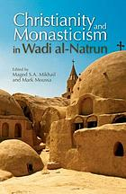 Christianity and monasticism in Wadi al-Natrun : essays from the 2002 international symposium of the Saint Mark Foundation and the Saint Shenouda the Archimandrite Coptic Society