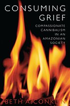 Consuming grief : compassionate cannibalism in an Amazonian society