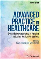 Advanced Practice in Healthcare : Dynamic Developments in Nursing and Allied Health Professions.