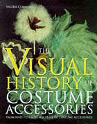 The Visual History of Costume Accessories : From Hats to Shoes: 400 Years of Costume Accesories